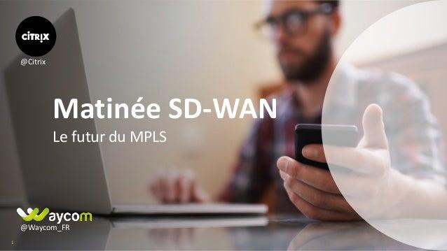 11 LefuturduMPLS MatinéeSD-WAN @Waycom_FR @Citrix