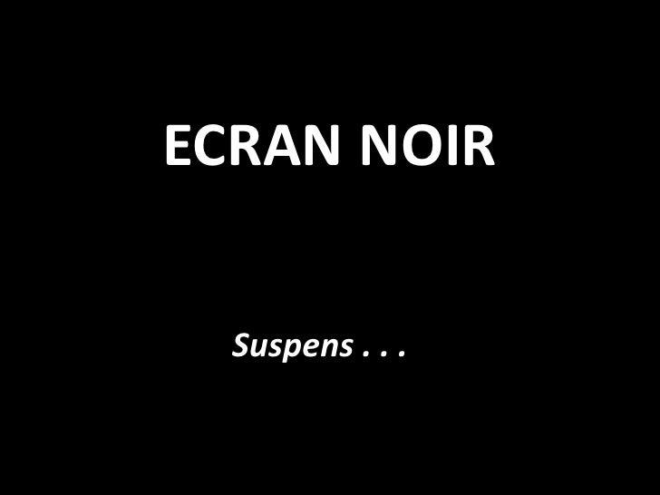 ECRAN NOIR <br />Suspens . . . <br />