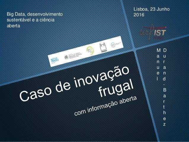 Big Data, desenvolvimento sustentável e a ciência aberta Lisboa, 23 Junho 2016 M D a u n r u a e n l d - B a r t h e z