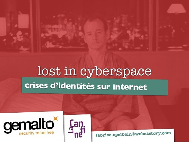 lost in cyberspace crises d'identités sur internet fabrice.epelboin@webcastory.com