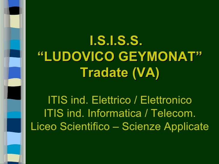 "I.S.I.S.S. ""LUDOVICO GEYMONAT""      Tradate (VA)    ITIS ind. Elettrico / Elettronico   ITIS ind. Informatica / Telecom.Li..."