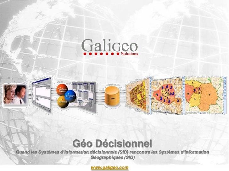 Géo DécisionnelQuand les Systèmes d'Information décisionnels (SID) rencontre les Systèmes d'Information                   ...