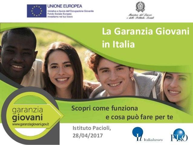 La Garanzia Giovani in Italia Scopri come funziona e cosa può fare per te Istituto Pacioli, 28/04/2017