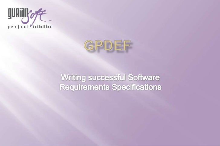 GPDEF<br />Writing successfulSoftware Requirements Specifications<br />