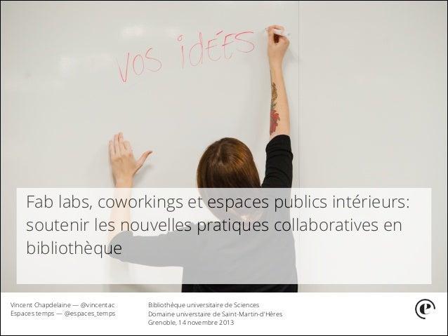 Fab labs, coworkings et espaces publics intérieurs: soutenir les nouvelles pratiques collaboratives en bibliothèque Vincen...