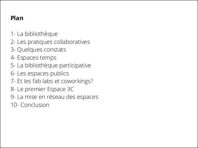 Plan !  1- La bibliothèque 2- Les pratiques collaboratives 3- Quelques constats 4- Espaces temps 5- La bibliothèque partic...