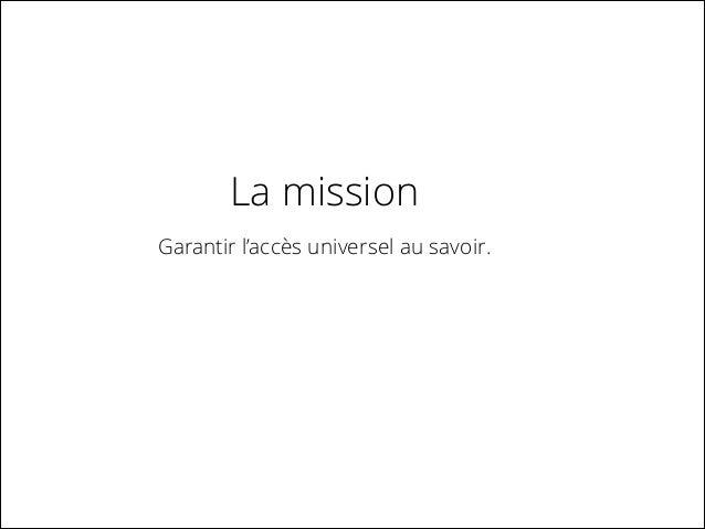 La mission Garantir l'accès universel au savoir.