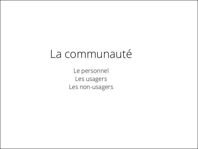 La communauté Le personnel Les usagers Les non-usagers