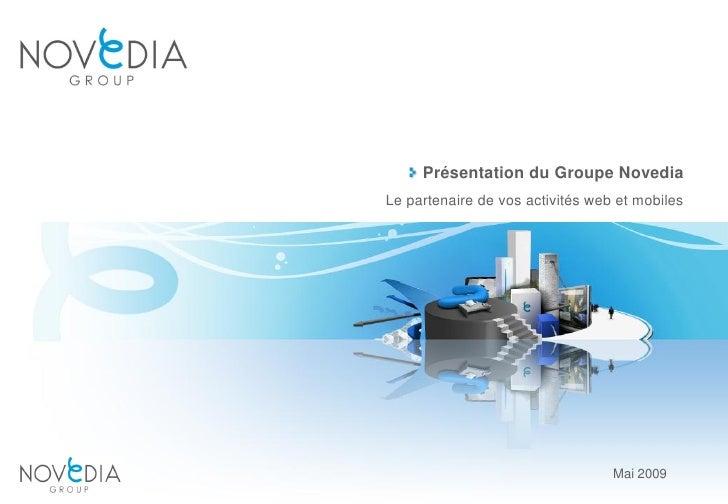Présentation du Groupe Novedia Le partenaire de vos activités web et mobiles                                       Mai 2009