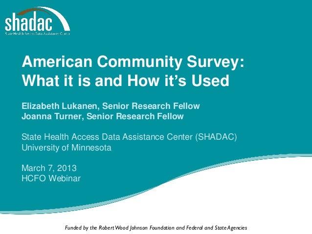 American Community Survey:What it is and How it's UsedElizabeth Lukanen, Senior Research FellowJoanna Turner, Senior Resea...