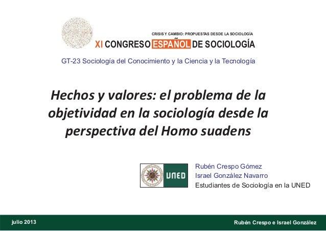 Hechos y valores: el problema de la objetividad en la sociología desde la perspectiva del Homo suadens Rubén Crespo Gómez ...