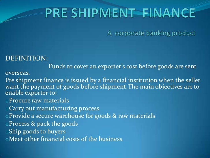 "pre shipment finace Pre-shipment finance pre-shipment finance is working-capital finance that is provided by standard charted bank to an exporter, on a ""with-recourse basis."