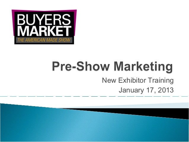 New Exhibitor Training January 17, 2013