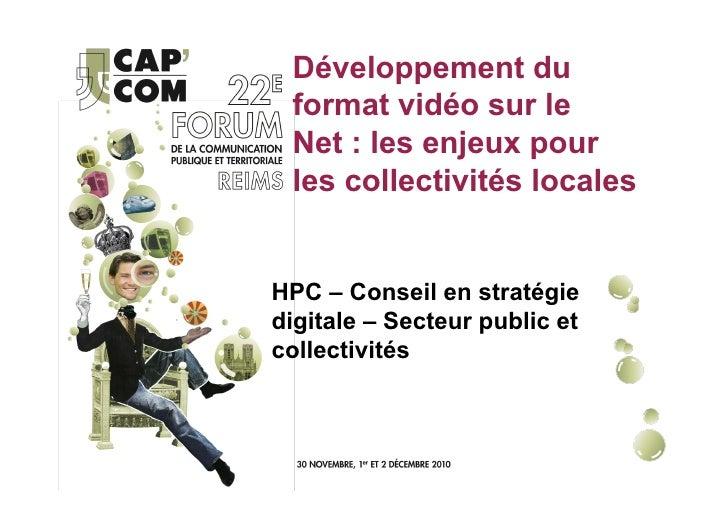 Développement du format vidéo sur le Net : les enjeux pour les collectivités localesHPC – Conseil en stratégiedigitale – S...