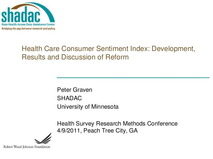 Health Care Consumer Sentiment Index: Development, Results and Discussion of Reform<br />Peter Graven<br />SHADAC<br />Uni...