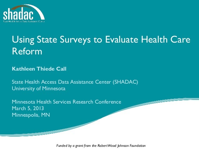 Using State Surveys to Evaluate Health CareReformKathleen Thiede CallState Health Access Data Assistance Center (SHADAC)Un...