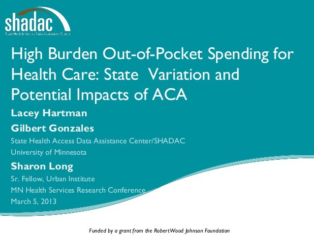 High Burden Out-of-Pocket Spending forHealth Care: State Variation andPotential Impacts of ACALacey HartmanGilbert Gonzale...