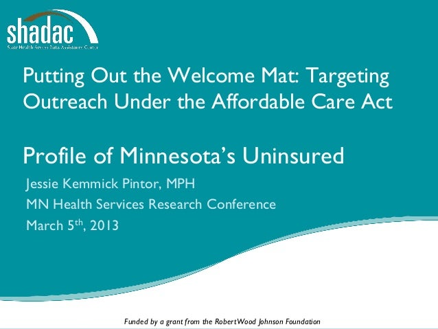 Putting Out the Welcome Mat: TargetingOutreach Under the Affordable Care ActProfile of Minnesota's UninsuredJessie Kemmick...