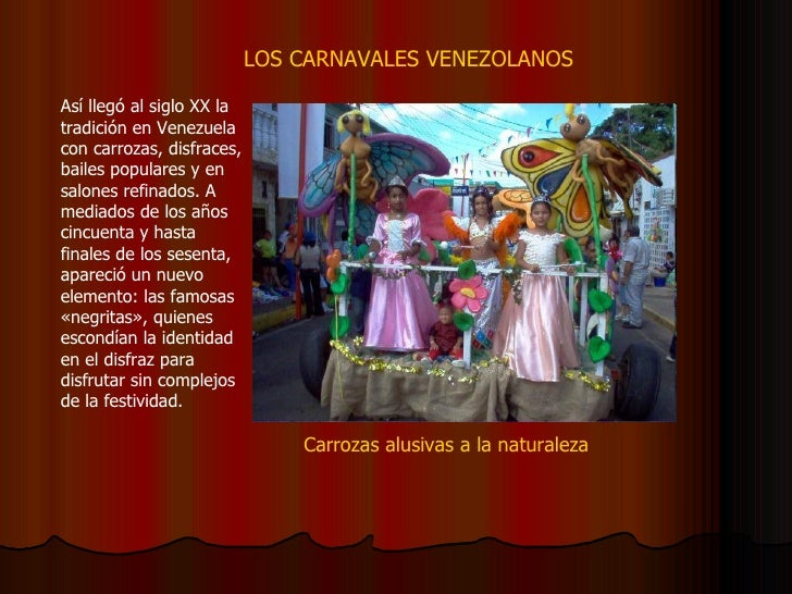 LOS CARNAVALES VENEZOLANOS Así llegó al siglo XX la tradición en Venezuela con carrozas, disfraces, bailes populares y en ...
