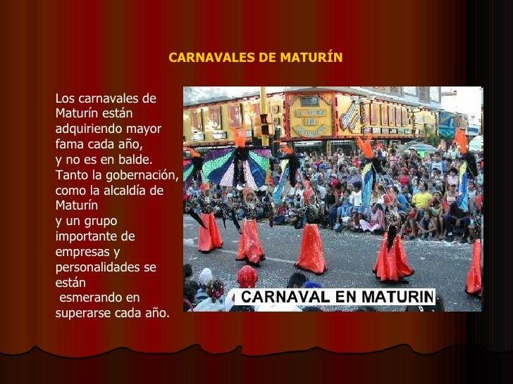 Los carnavales de Maturín están adquiriendo mayor fama cada año,  y no es en balde. Tanto la gobernación, como la alcaldía...