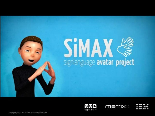 SiMAX – Avatar für GebärdenspracheCopyright by SignTime TV / Matrixx IT-Services / IBM 2012