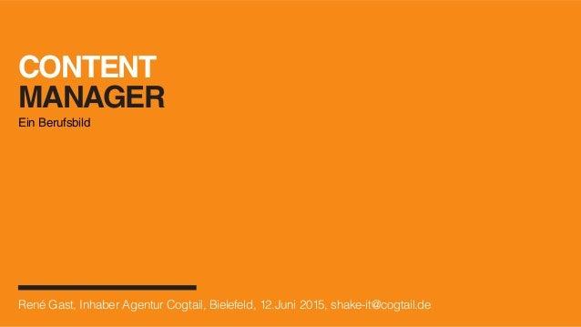 CONTENT MANAGER Ein Berufsbild René Gast, Inhaber Agentur Cogtail, Bielefeld, 12.Juni 2015, shake-it@cogtail.de