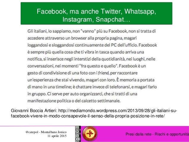 Presi dalla rete - Rischi e opportunità @catepol - Montalbano Jonico 11 aprile 2015 Giovanni Boccia Artieri: http://mediam...