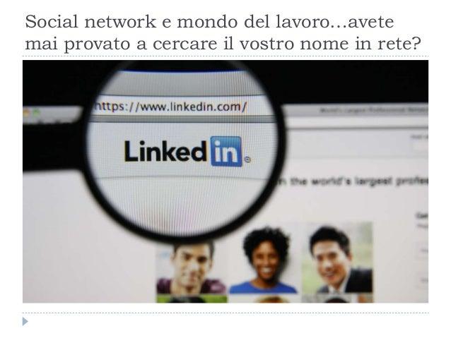 Social network e mondo del lavoro…avete mai provato a cercare il vostro nome in rete?
