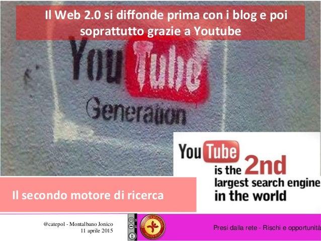 Presi dalla rete - Rischi e opportunità @catepol - Montalbano Jonico 11 aprile 2015 Il Web 2.0 si diffonde prima con i blo...