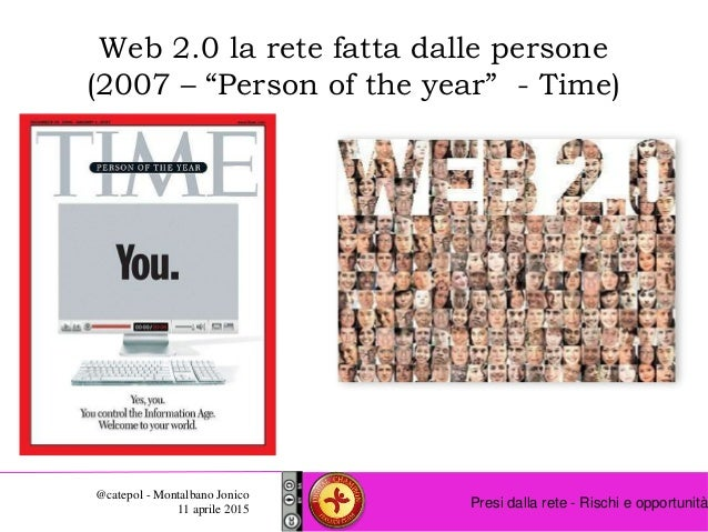 Presi dalla rete - Rischi e opportunità @catepol - Montalbano Jonico 11 aprile 2015 Web 2.0 la rete fatta dalle persone (2...