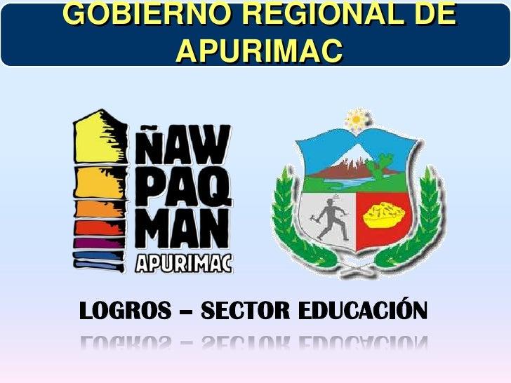 GOBIERNO REGIONAL DE APURIMAC<br />LOGROS – SECTOR EDUCACIÓN<br />