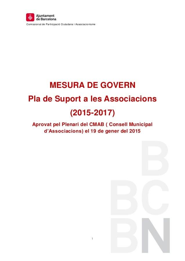 Comissionat de Participació Ciutadana i Associacionisme 1 MESURA DE GOVERN Pla de Suport a les Associacions (2015-2017) Ap...
