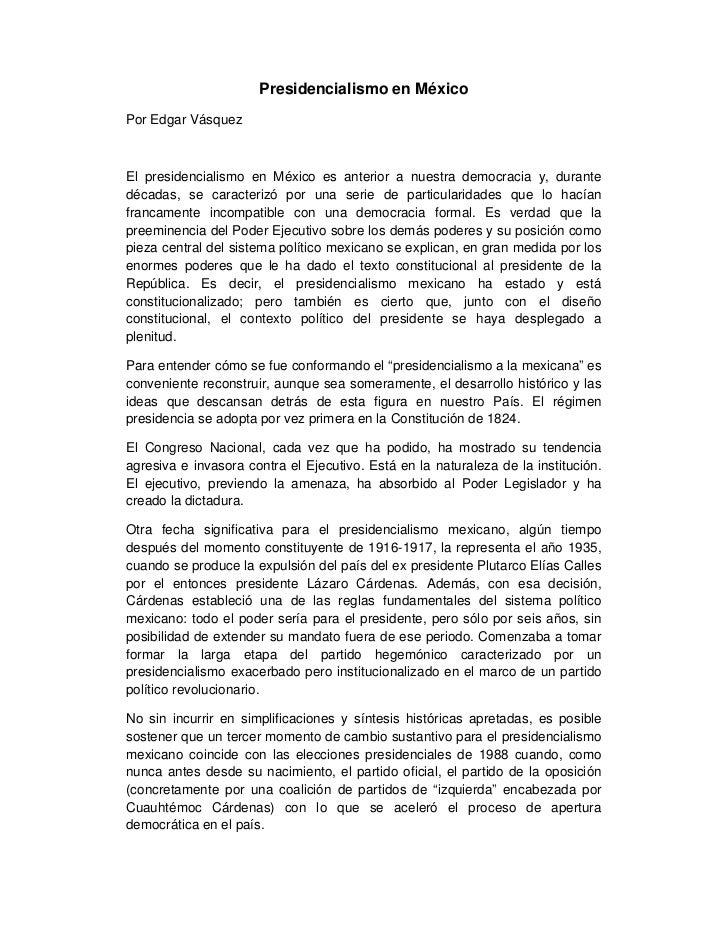 Presidencialismo en MéxicoPor Edgar VásquezEl presidencialismo en México es anterior a nuestra democracia y, durantedécada...