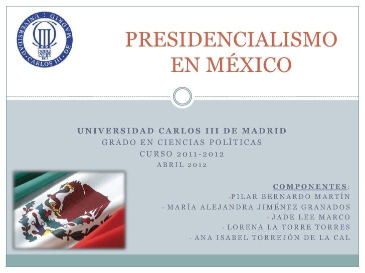 PRESIDENCIALISMO          EN MÉXICOUNIVERSIDAD CARLOS III DE MADRID   GRADO EN CIENCIAS POLÍTICAS         CURSO 2011-2012 ...