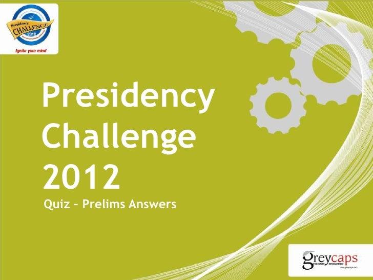 PresidencyChallenge2012Quiz – Prelims Answers