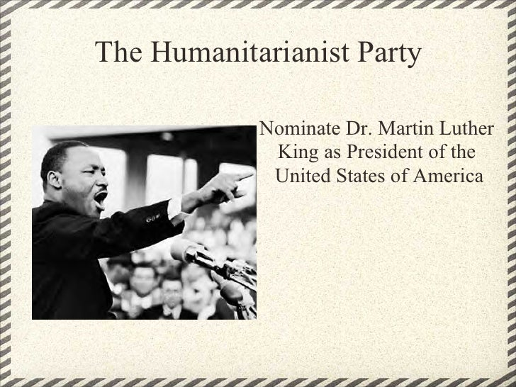 The Humanitarianist Party              Nominate Dr. Martin Luther              King as President of the              Unite...
