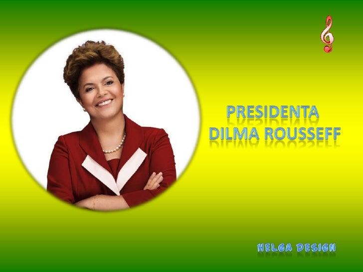 Presidenta Dilma Rousssef<br />Helga design<br />