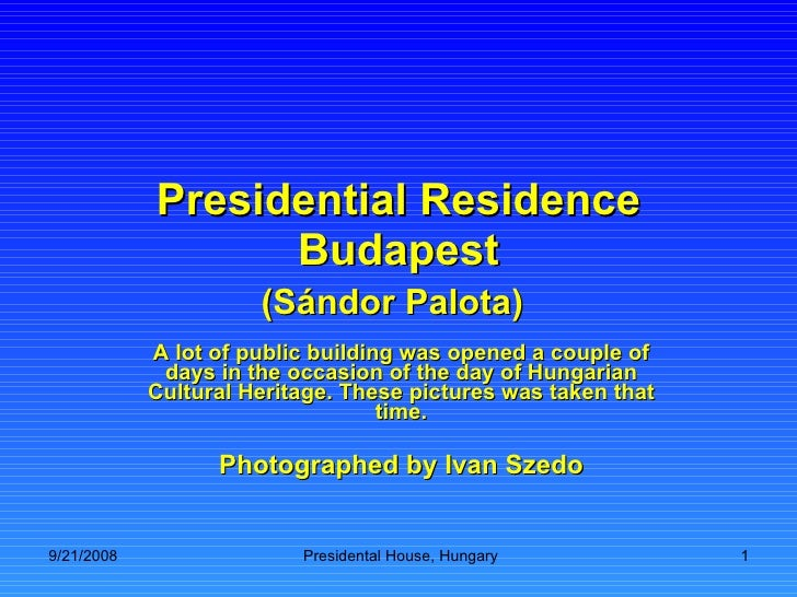 Presidential Residence Budapest (Sándor Palota)   A lot of public building was opened a couple of days in the occasion of ...