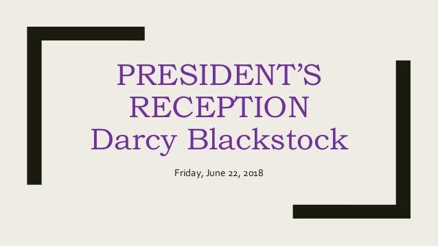 PRESIDENT'S RECEPTION Darcy Blackstock Friday, June 22, 2018