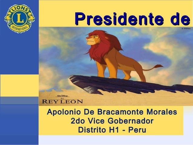 Presidente dePresidente de ClubClub Apolonio De Bracamonte Morales 2do Vice Gobernador Distrito H1 - Peru