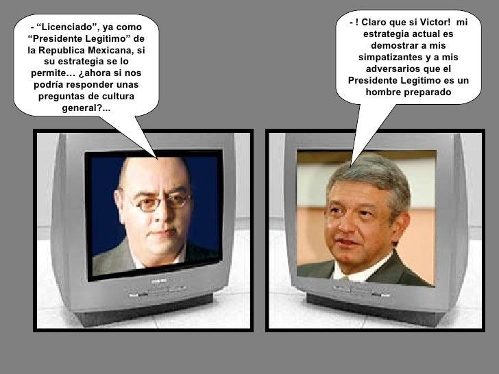 """- """"Licenciado"""", ya como """"Presidente Legitimo"""" de la Republica Mexicana, si su estrategia se lo permite… ¿ahora si nos podr..."""