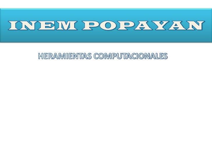 INEM POPAYAN<br />HERAMIENTAS COMPUTACIONALES<br />