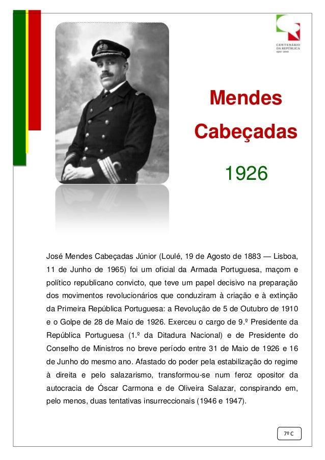 Mendes Cabeçadas 1926 José Mendes Cabeçadas Júnior (Loulé, 19 de Agosto de 1883 — Lisboa, 11 de Junho de 1965) foi um ofic...