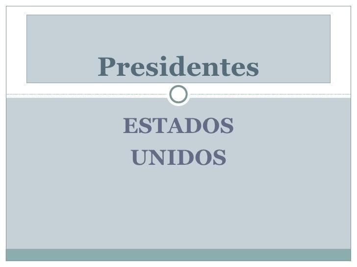 ESTADOS UNIDOS Presidentes