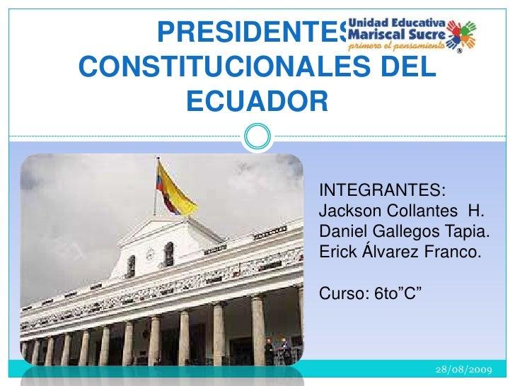 PRESIDENTES CONSTITUCIONALES DEL ECUADOR<br />INTEGRANTES: <br />Jackson Collantes  H.<br />Daniel Gallegos Tapia.<br />Er...
