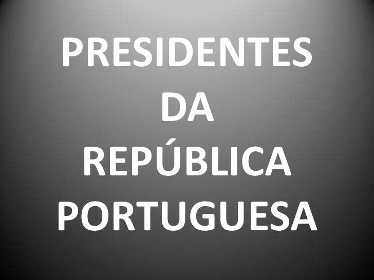 PRESIDENTES     DA  REPÚBLICA PORTUGUESA