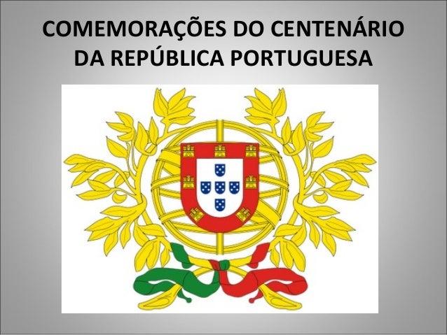COMEMORAÇÕES DO CENTENÁRIO DA REPÚBLICA PORTUGUESA