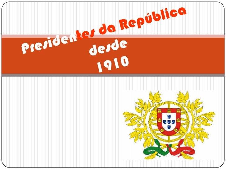 Presidentes da Repúblicadesde1910<br />