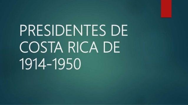 PRESIDENTES DE COSTA RICA DE 1914-1950