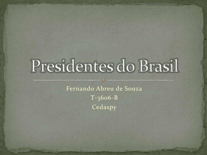 Fernando Abreu de Souza<br />T-3606-B<br />Cedaspy<br />Presidentes do Brasil<br />
